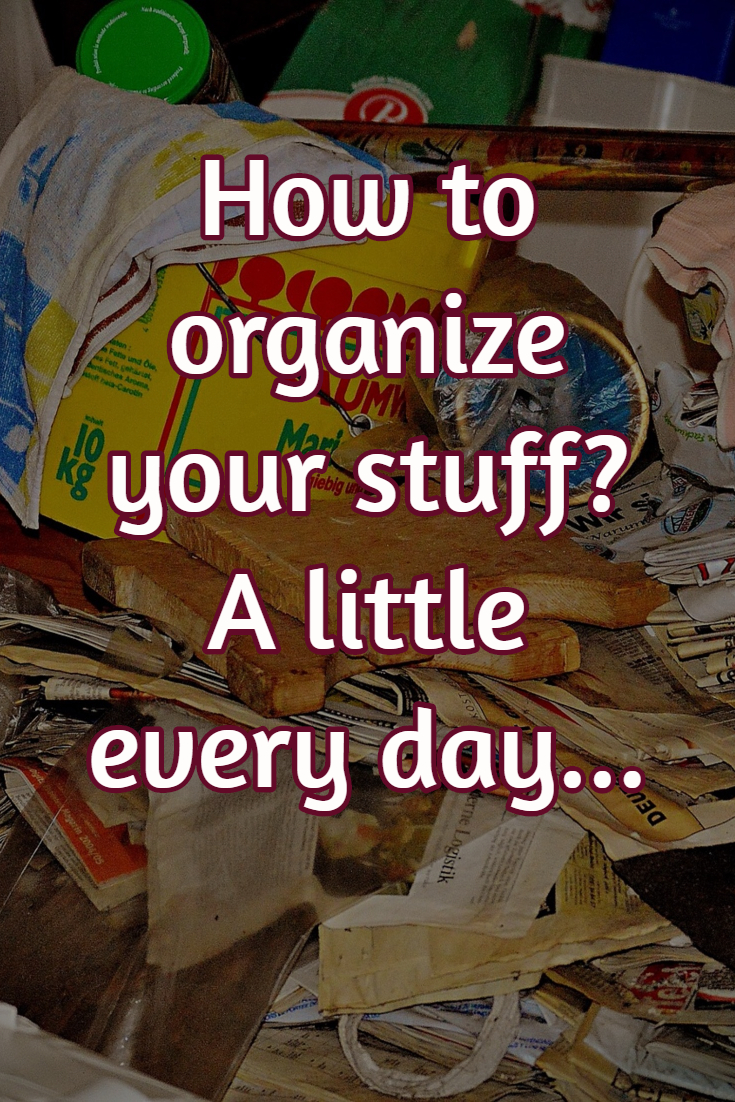 Organize Your Stuff A Little Every Day