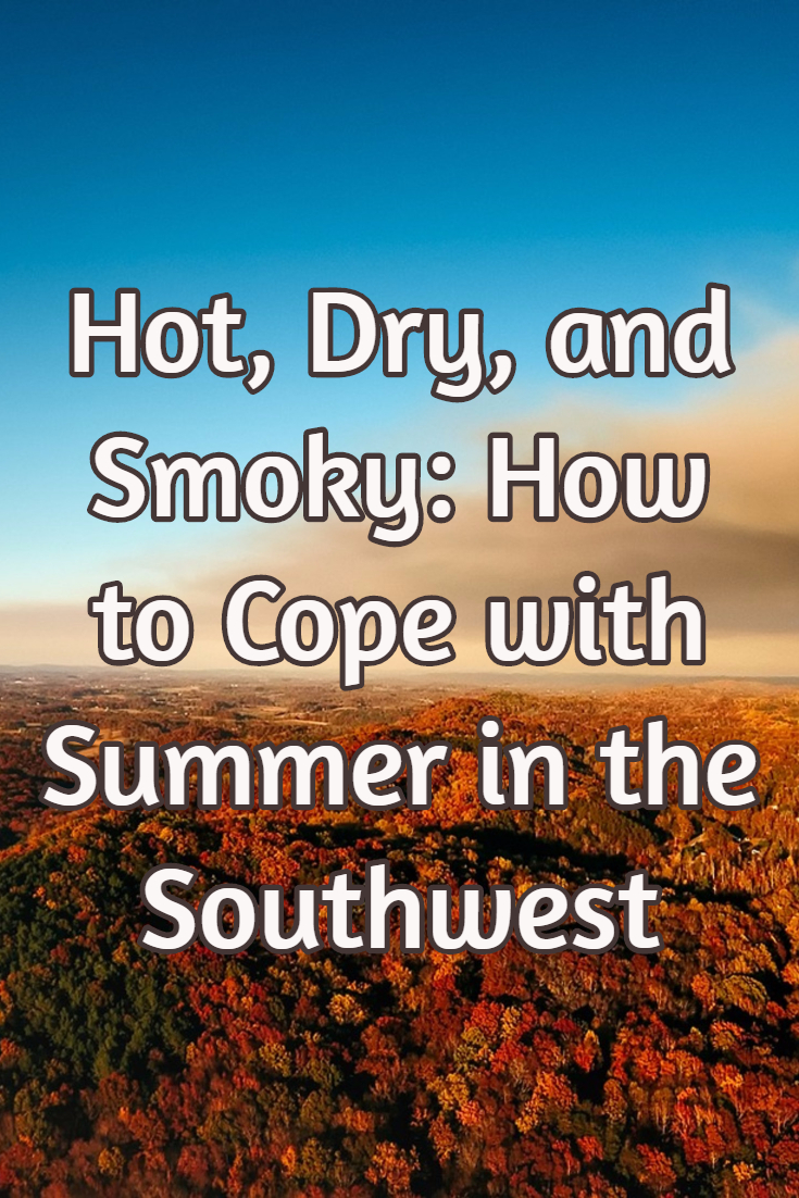 Hot, dry, smoky: How to cope with summer in the Southwest